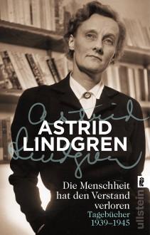 Die Menschheit hat den Verstand verloren: Tagebücher 1939-1945 - Astrid Lindgren,Angelika Kutsch,Gabriele Haefs