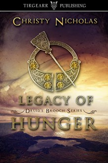 Legacy of Hunger: Druid's Brooch Series: #1 - Christy Nicholas