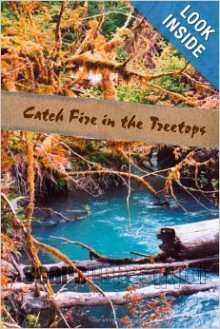 Catch Fire in the Treetops - J.D. Isip