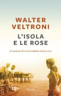 L'isola e le rose - Walter Veltroni
