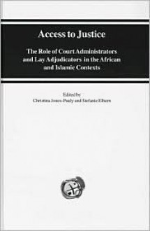 Access to Justice: Role of Court Administrators and Lay Adjudicators in the African and Islamic Contexts - Stefanie Elbern