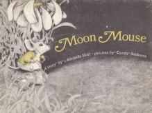 Moon Mouse - Adelaide Hull, Cindy Szerkes