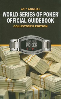 40th Annual World Series of Poker Offical Guidebook - Avery Cardoza, Dana Smith, Richard Belsky