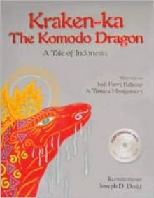 Kraken-ka the Komodo Dragon: A Tale of Indonesia - Jodi Parry Belknap, Tamara Montgomery, Joseph D. Dodd