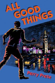 All Good Things - Perry Prete