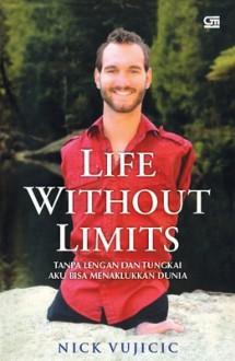 Life Without Limits: Tanpa Lengan & Tungkai, Aku bisa Menaklukkan Dunia - Nick Vujicic, Herdian Cahya Khrisna