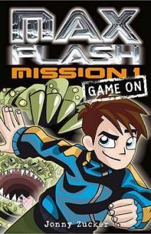 Max Flash: Mission 1: Game On - Jonny Zucker