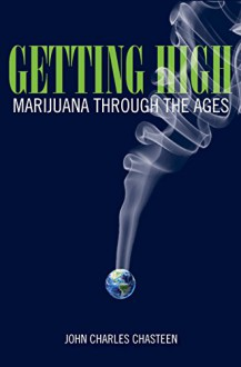 Getting High: Marijuana through the Ages - John Charles Chasteen