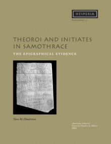 Theoroi and Initiates in Samothrace: The Epigraphical Evidence - Nora M. Dimitrova