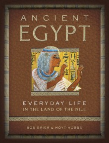 Ancient Egypt: Everyday Life in the Land of the Nile (Everyday Life) - Bob Brier, Hoyt Hobbs