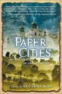 Paper Cities: An Anthology of Urban Fantasy - Ekaterina Sedia, Hal Duncan, Cat Rambo, Jay Lake