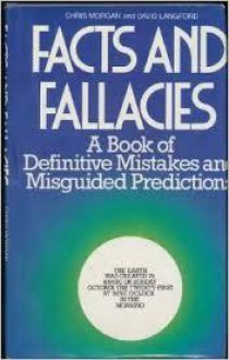 Facts and Fallacies: a Book of Definitive Mistakes and Misguided Predictions - Chris Morgan