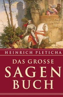 Das große Sagenbuch. - Heinrich Pleticha, Elisabeth Spang
