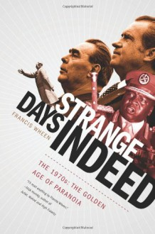 Strange Days Indeed: The 1970s: The Golden Days of Paranoia - Francis Wheen