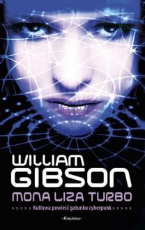 Mona Liza Turbo - Piotr W. Cholewa, William Gibson