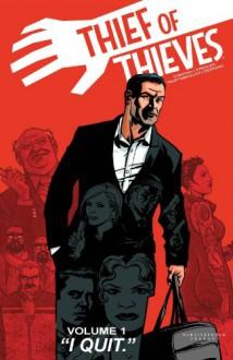 "Thief of Thieves, Vol. 1: ""I Quit"" - Nick Spencer, Felix Serrano, Shawn Martinbrough, Robert Kirkman"