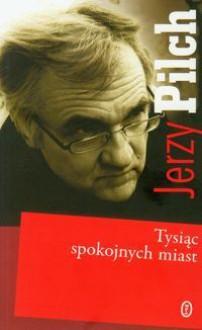Tysiąc spokojnych miast - Pilch Jerzy