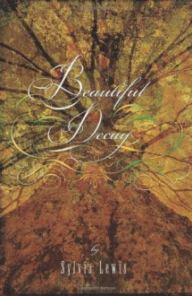 Beautiful Decay - Sylvia Lewis