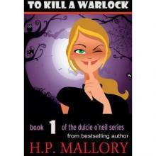 To Kill a Warlock (Dulcie O'Neil, #1) - H.P. Mallory