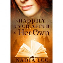 A Happily Ever After of Her Own - Nadia Lee