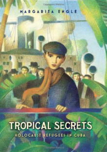 Tropical Secrets: Holocaust Refugees in Cuba - Margarita Engle