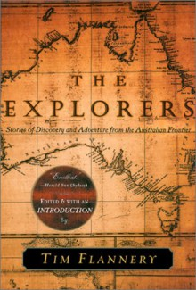 The Explorers: Stories of Discovery and Adventure from the Australian Frontier - Tim Flannery