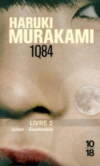 1Q84 - Livre 2 : Juillet - Septembre - Haruki Murakami