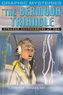 The Bermuda Triangle: Stange Occurances At Sea (Graphic Mysteries): Stange Occurances At Sea (Graphic Mysteries) - David Alexander West