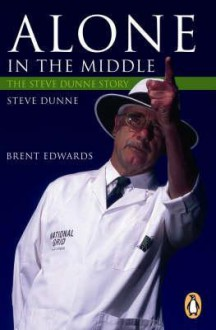 Alone In The Middle: An Umpire's Story - Steve Dunne