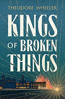 Kings of Broken Things - Theodore Wheeler