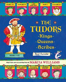 The Tudors: Kings, Queens, Scribes, and Ferrets! - Marcia Williams, Marcia Williams