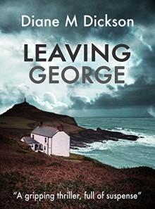 Leaving George - Diane M. Dickson