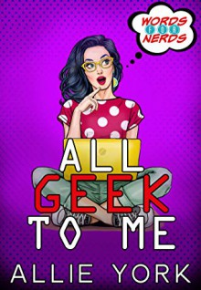 All Geek to Me (Words for Nerds, #1) - Allie York