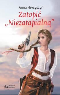 """Zatopić """"Niezatapialną"""" - Anna Hrycyszyn"""