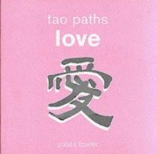 Tao Paths: Love (Tao Paths) - Solala Towler