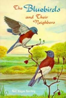 The Bluebirds and Their Neighbors - Neil Wayne Northey