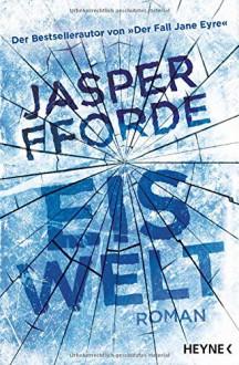 Eiswelt: Roman - Kirsten Borchardt,Jasper Fforde