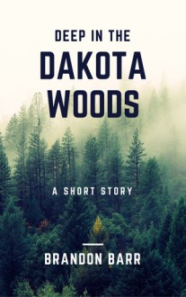 Deep in the Dakota Woods - Brandon Barr
