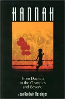 Hannah: From Dachau to the Olympics and Beyond - Jean Goodwin Messinger