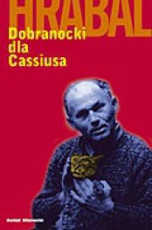 Dobranocki dla Cassiusa - Bohumil Hrabal
