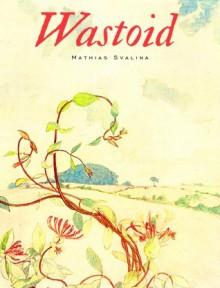Wastoid - Mathias Svalina