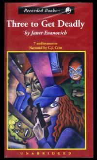 Three To Get Deadly - Janet Evanovich, C.J. Critt