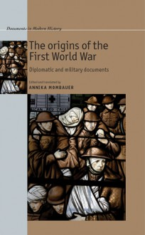 The Origins of the First World War: Diplomatic and Military Documents - Annika Mombauer