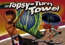 The Topsy-Turvy Towel - Julie Goulis, John H. Ferguson