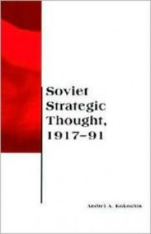 Soviet Strategic Thought, 1917-91 (BCSIA Studies in International Security) - Andrei A. Kokoshin