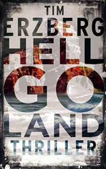 Hell-Go-Land: Nordsee-Thriller - Tim Erzberg