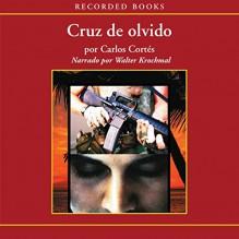 Cruz de olvido [Cross of Oblivion (Texto Completo)] - Carlos Cortes, Walter Krochmal, Recorded Books