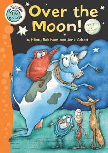 Over the Moon! - Hilary Robinson, Jane D. Abbott