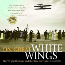 On Great White Wings: The Wright Brothers and the Race for Flight - Fred E.C. Culick, Spencer Dunmore, Orville Wright