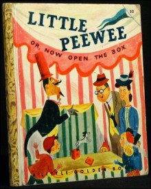 Little Pee Wee Or, Now Open the Box (Little Golden Book) - Dorothy Kunhardt